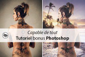 Capable de tout, tutoriel bonus Photoshop sur le blog La Retouche photo