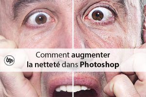 Comment augmenter la netteté d'une photo dans photoshop sur le blog La Retouche photo