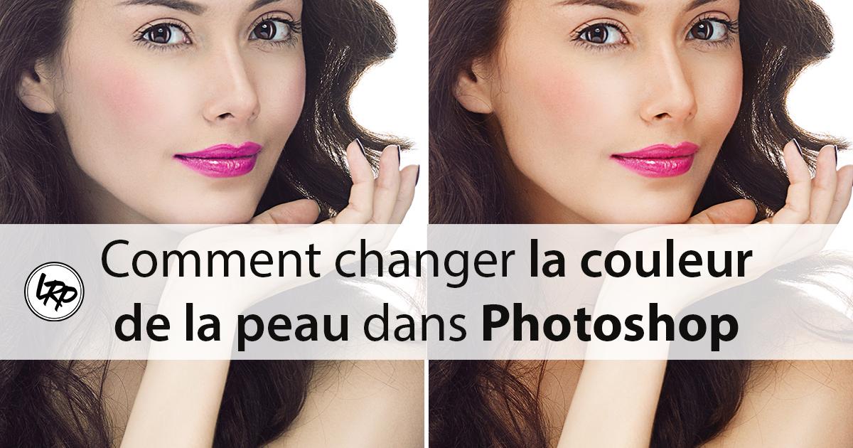 Comment Changer La Couleur De La Peau Dans Photoshop La Retouche Photo