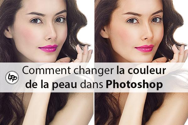 Comment changer la couleur de la peau dans photoshop - Comment changer la couleur d un meuble ...